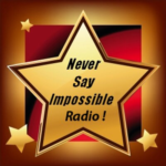 """""""Never Say Impossible Radio"""""""