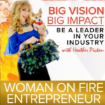 """""""Woman on Fire Entrepreneur with Heather Picken"""""""
